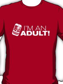 I'm an ADULT! (White Version) T-Shirt