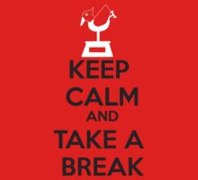KEEP CALM AND TAKE A BREAK by Kayden007