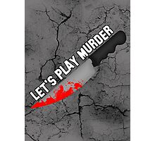 Let's play murder Photographic Print