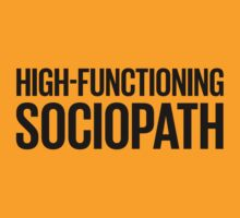 High-Functioning Sociopath - Black by destinysagent