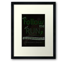 Just Follow Me and Run Framed Print