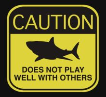 Caution - Does Not Play Well With Others by BrightDesign