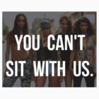 YOU CANT SIT WITH US - BEYONCE by brookelynn915