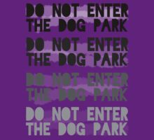 Do Not Enter The Dog Park by paperdreamland