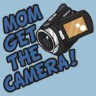 MOM GET THE CAMERA! by Sabstar