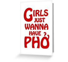 Girls Just Wanna Have Phở Greeting Card
