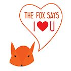 The fox says I love you! by Mila Murphy