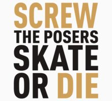 SCREW THE POSERS. SKATE OR DIE by CelsoPelegrini