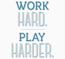 Work Hard Play Harder by AridDesigns