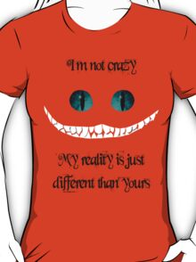 I'm not crazy. My reality is just different than yours (black)  T-Shirt