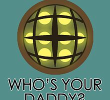 Bioshock - Who's Your Daddy? by EXProdz