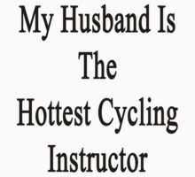 My Husband Is The Hottest Cycling Instructor  by supernova23