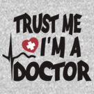 TRUST ME I'M A DOCTOR by mcdba