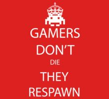 Gamer's Don't Die, They Respawn by philtomato