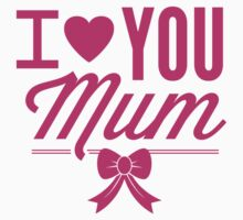 I Love You Mum by BrightDesign