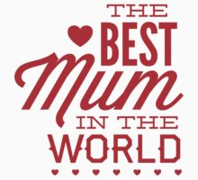 The Best Mum In The World by BrightDesign