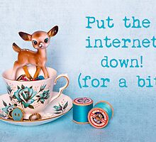 Put the internet down! (for a bit) by Zoe Power