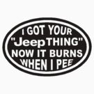 I got your Jeep thing now it burns when I pee by thatstickerguy