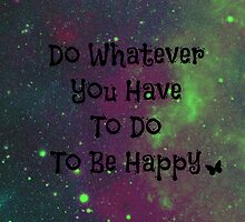 Do Whatever You Have To Do To Be Happy by sherlockisalie