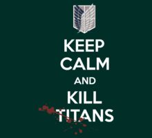 Keep Calm and Kill Titans by star-strider