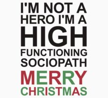 I'm not a hero, I'm a high functioning sociopath MERRY CHRISTMAS by DCLawrenceUK