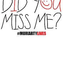 Did You Miss Me? #MoriartyLives by AntiNowhereMel