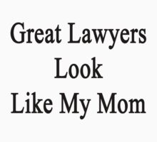 Great Lawyers Look Like My Mom  by supernova23