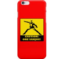 Caution: Ore Sanjou! iPhone Case/Skin