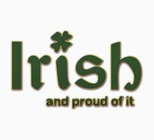 Irish And Proud Of It by HolidayT-Shirts