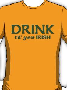 Drink Until Your Irish T-Shirt