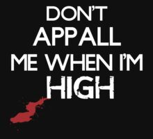 Don't Appall Me When I'm High by Alexander Bowden