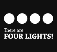 There are FOUR LIGHTS! (White Ink) by RocketmanTees
