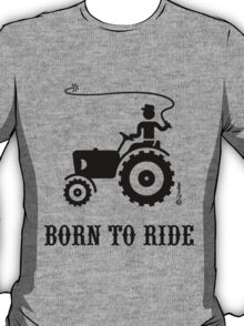 Born To Ride (Tractor / Black) T-Shirt