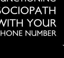 High Functioning Sociopath with your phone number Sticker
