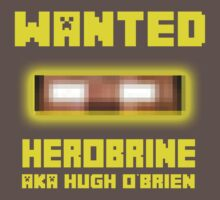 WANTED Herobrine AKA Hugh O'brien by ADHDDESIGN
