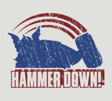 HAMMER DOWN!  by RocketmanTees