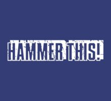 """Hammer This!"" Text Only/White by RocketmanTees"