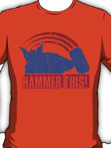 HAMMER THIS!  T-Shirt