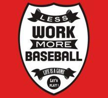 Less work more Baseball by WAMTEES