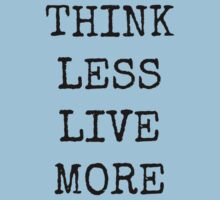 THINK LESS LIVE MORE by Bundjum