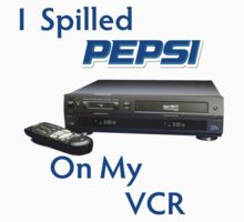 I Spilled Pepsi On My VCR by LanzaManza
