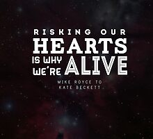 """Risking our hearts is why we're alive."" - Mike Royce to Kate Beckett by Michelle Jung"