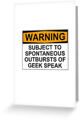 WARNING: SUBJECT TO SPONTANEOUS OUTBURSTS OF GEEK SPEAK by Bundjum
