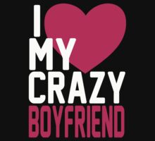 I LOVE MY CRAZY BOYFRIEND by mcdba