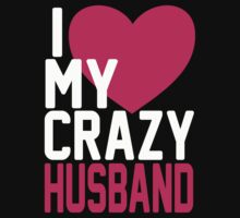 I LOVE MY CRAZY HUSBAND by mcdba