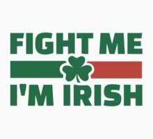 Fight me I'm Irish by Designzz