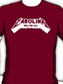 Carolina - Kill 'Em All (Transparent Text) T-Shirt