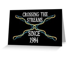 Crossing The Streams Since 1984 Greeting Card