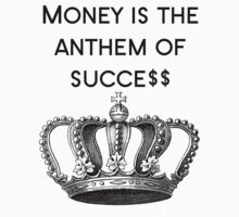 Money is the anthem of success by Carla  Rosales