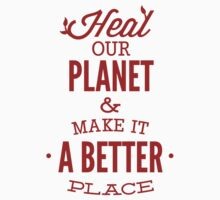 Heal Our Planet And Make It A Better Place by BrightDesign